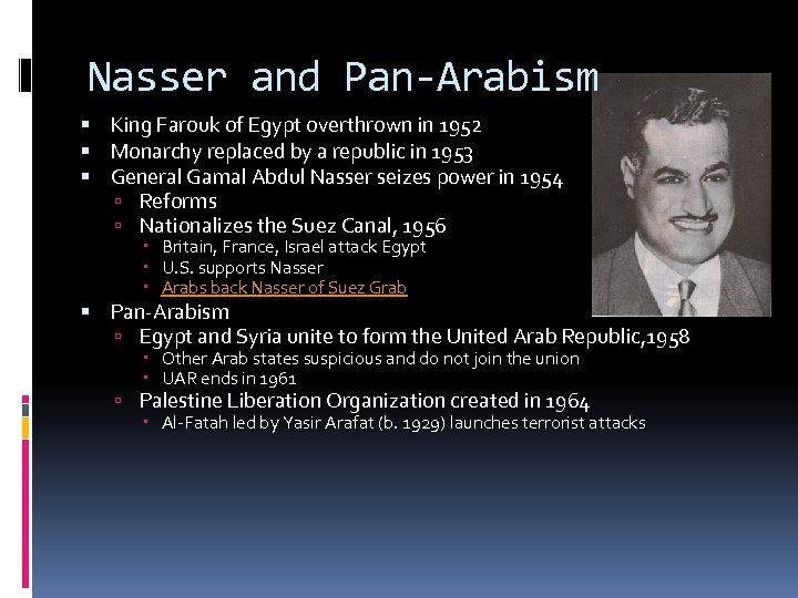 Nasser and Pan-Arabism King Farouk of Egypt overthrown in 1952 Monarchy replaced by a