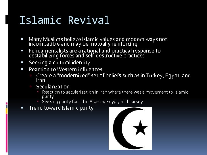 Islamic Revival Many Muslims believe Islamic values and modern ways not incompatible and may