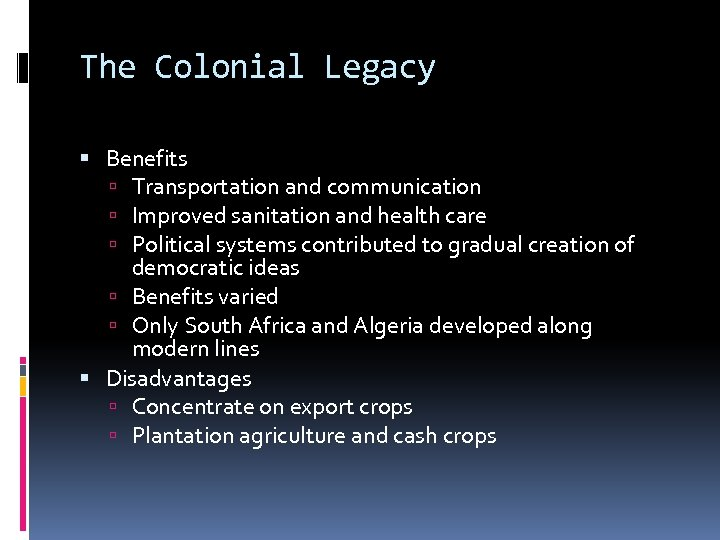 The Colonial Legacy Benefits Transportation and communication Improved sanitation and health care Political systems