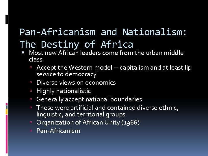 Pan-Africanism and Nationalism: The Destiny of Africa Most new African leaders come from the