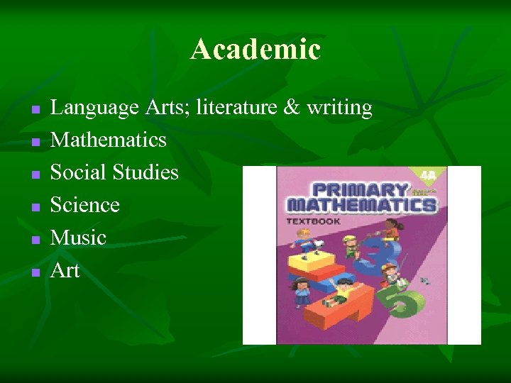 Academic n n n Language Arts; literature & writing Mathematics Social Studies Science Music