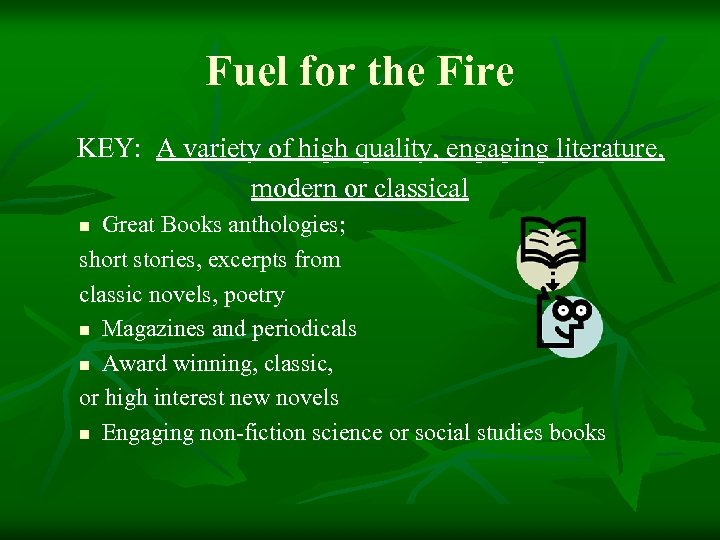 Fuel for the Fire KEY: A variety of high quality, engaging literature, modern or