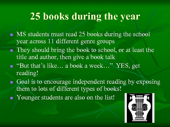 25 books during the year n n n MS students must read 25 books