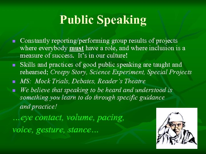 Public Speaking n n Constantly reporting/performing group results of projects where everybody must have