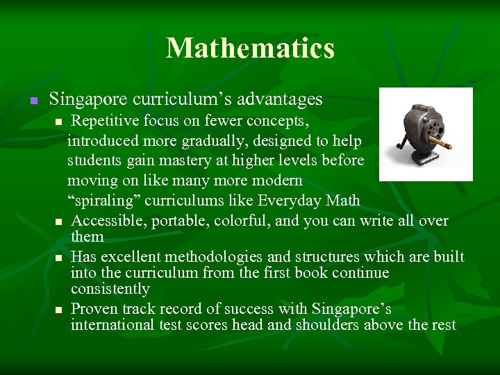 Mathematics n Singapore curriculum's advantages Repetitive focus on fewer concepts, introduced more gradually, designed