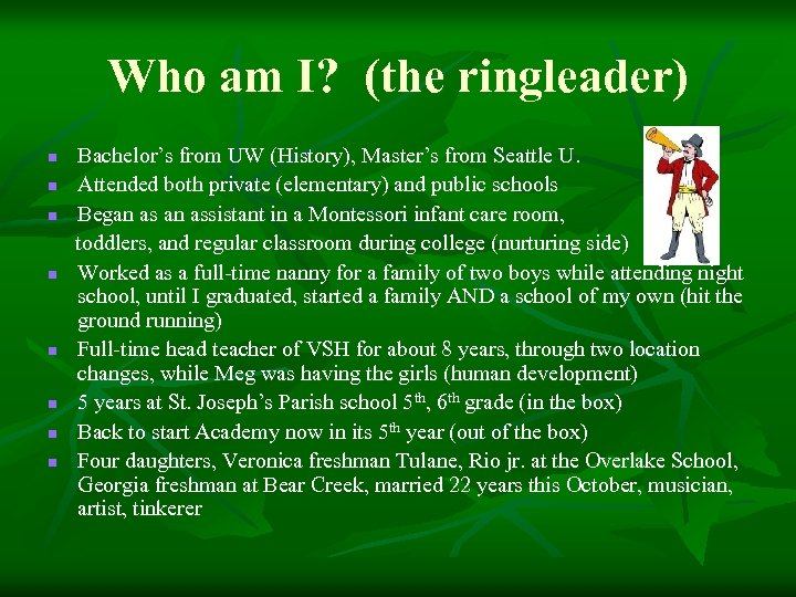 Who am I? (the ringleader) Bachelor's from UW (History), Master's from Seattle U. n