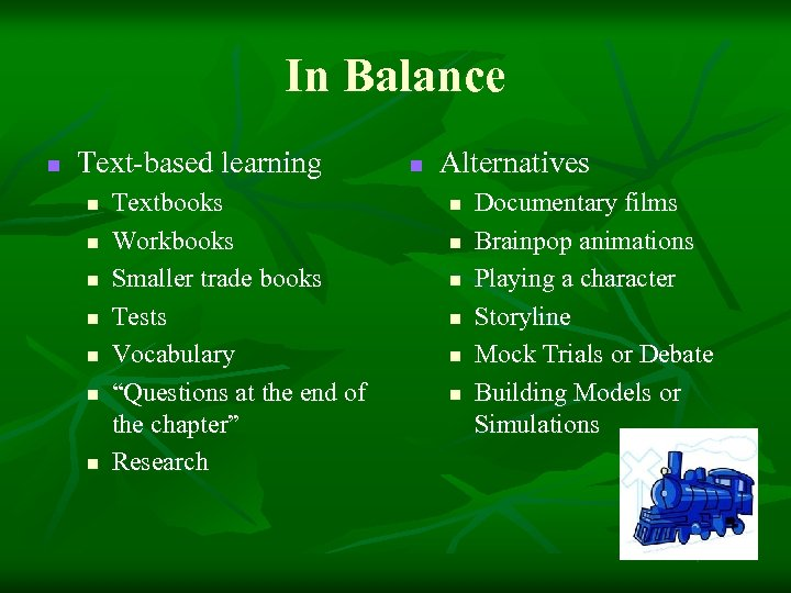 In Balance n Text-based learning n n n n Textbooks Workbooks Smaller trade books