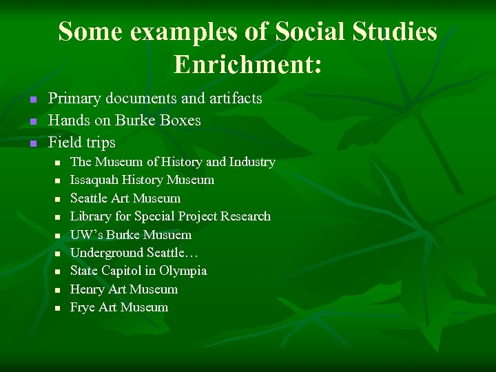 Some examples of Social Studies Enrichment: n n n Primary documents and artifacts Hands