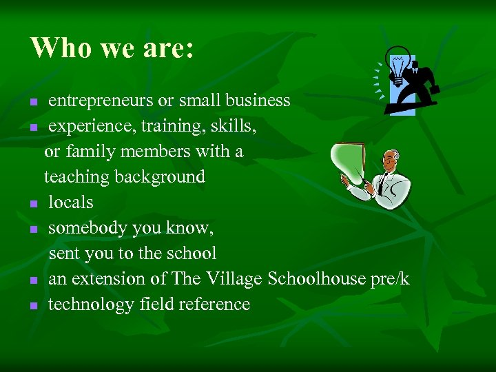 Who we are: entrepreneurs or small business n experience, training, skills, or family members