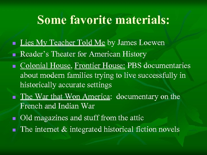 Some favorite materials: n n n Lies My Teacher Told Me by James Loewen