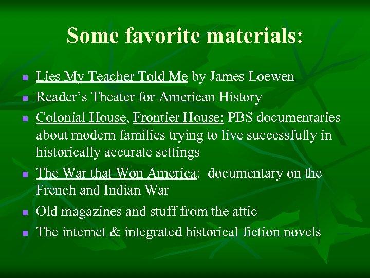 Some favorite materials: n n n Lies My Teacher Told Me by James Loewen