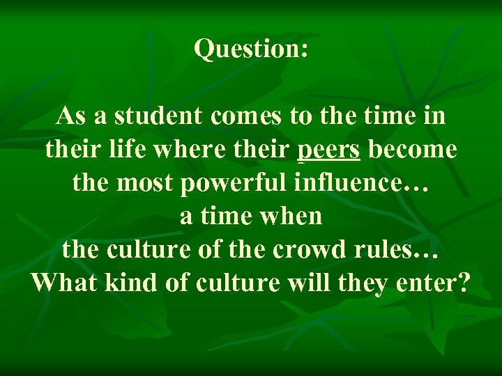 Question: As a student comes to the time in their life where their peers