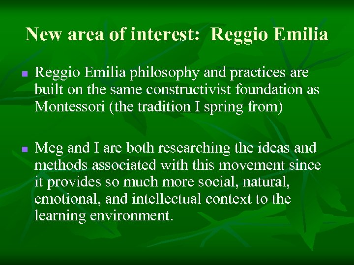 New area of interest: Reggio Emilia n n Reggio Emilia philosophy and practices are