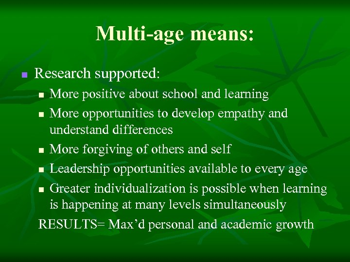 Multi-age means: n Research supported: More positive about school and learning n More opportunities