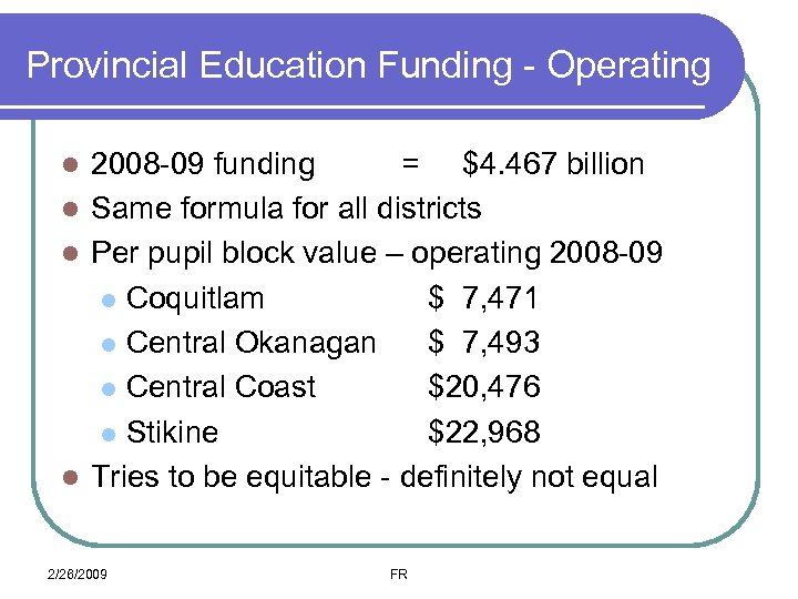 Provincial Education Funding - Operating 2008 -09 funding = $4. 467 billion l Same