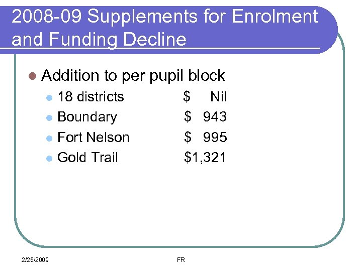 2008 -09 Supplements for Enrolment and Funding Decline l Addition to per pupil block
