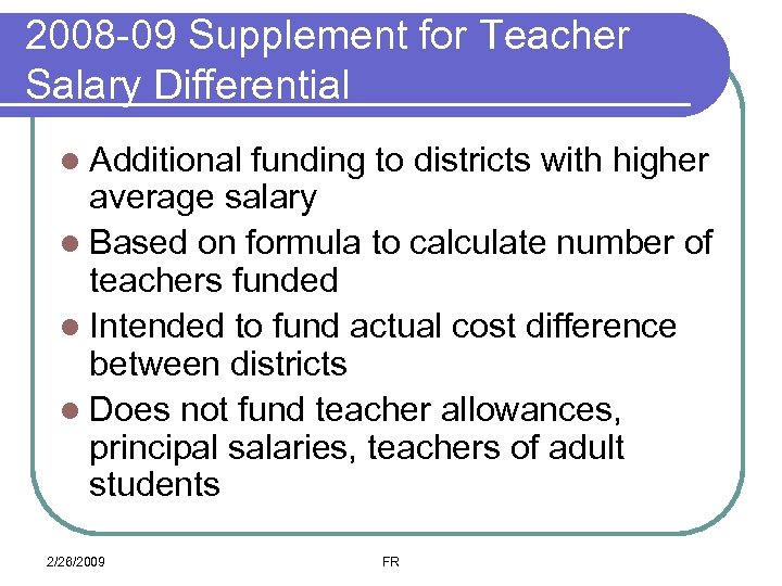 2008 -09 Supplement for Teacher Salary Differential l Additional funding to districts with higher