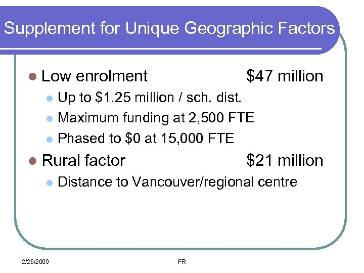 Supplement for Unique Geographic Factors l Low enrolment $47 million Up to $1. 25