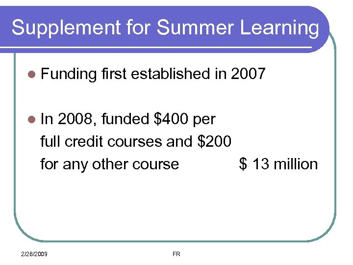 Supplement for Summer Learning l Funding first established in 2007 l In 2008, funded