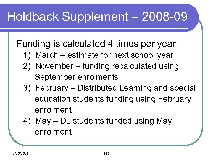 Holdback Supplement – 2008 -09 Funding is calculated 4 times per year: 1) March