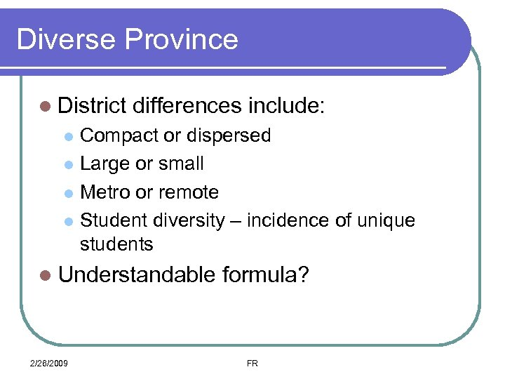 Diverse Province l District differences include: Compact or dispersed l Large or small l