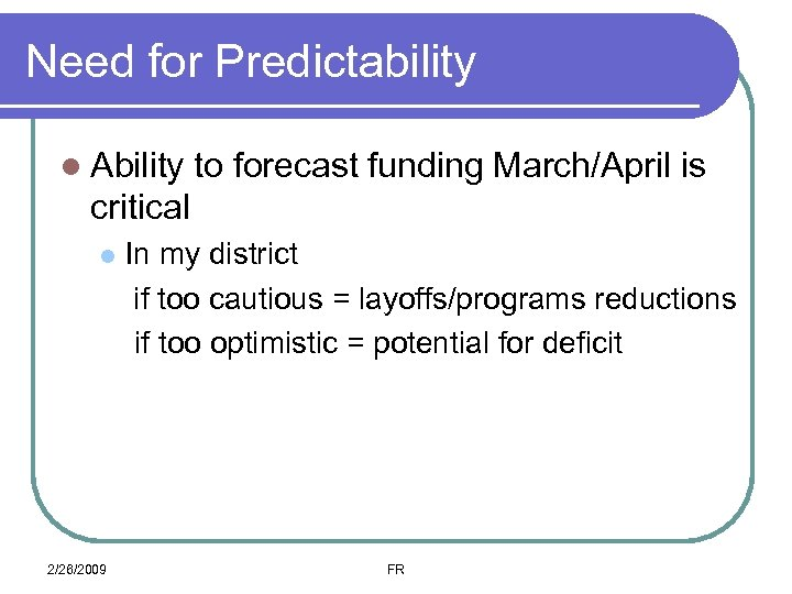 Need for Predictability l Ability to forecast funding March/April is critical l 2/26/2009 In