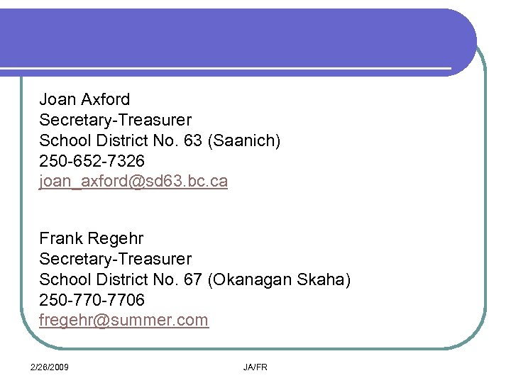 Joan Axford Secretary-Treasurer School District No. 63 (Saanich) 250 -652 -7326 joan_axford@sd 63. bc.