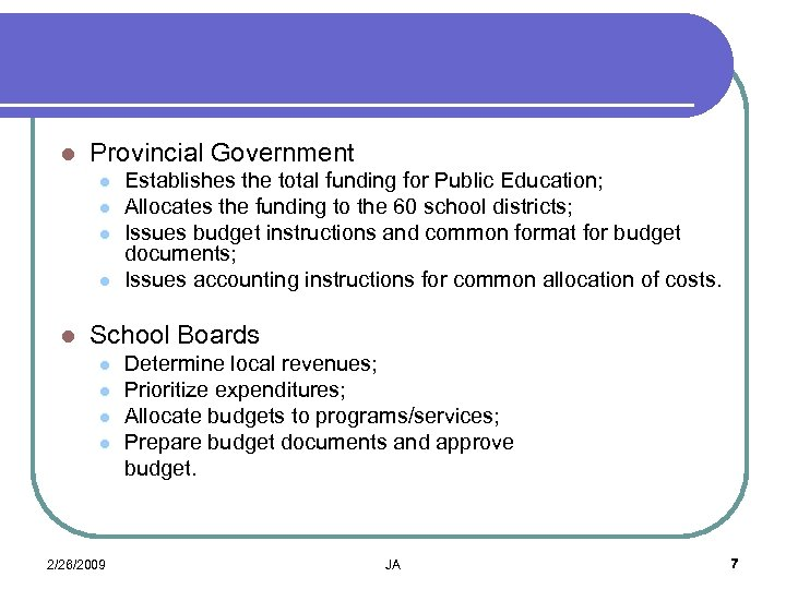 l Provincial Government l l l Establishes the total funding for Public Education; Allocates