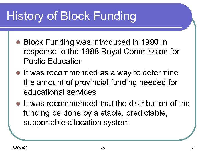 History of Block Funding was introduced in 1990 in response to the 1988 Royal