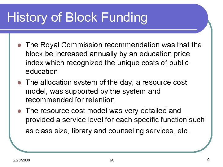 History of Block Funding The Royal Commission recommendation was that the block be increased