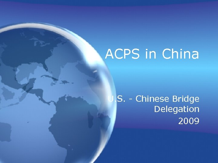 ACPS in China U. S. - Chinese Bridge Delegation 2009