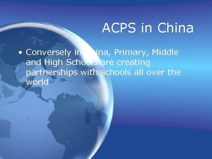 ACPS in China • Conversely in China, Primary, Middle and High Schools are creating