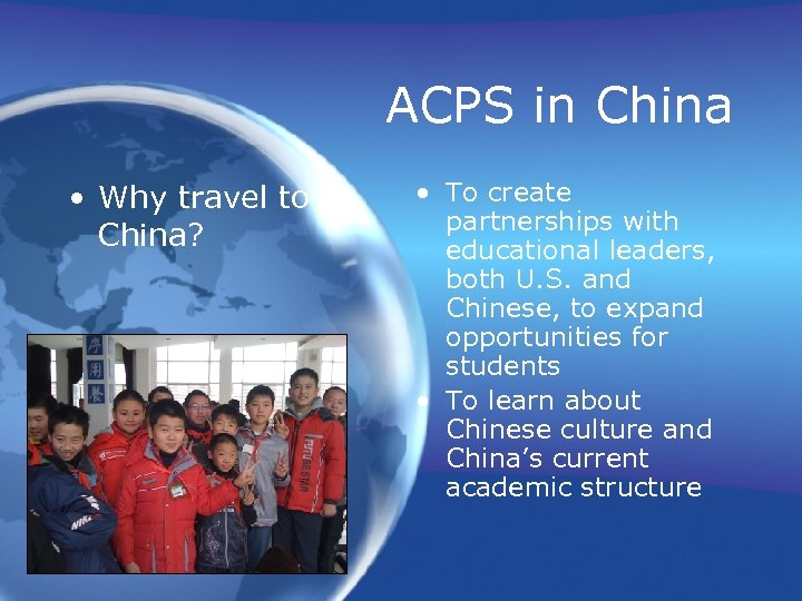 ACPS in China • Why travel to China? • To create partnerships with educational
