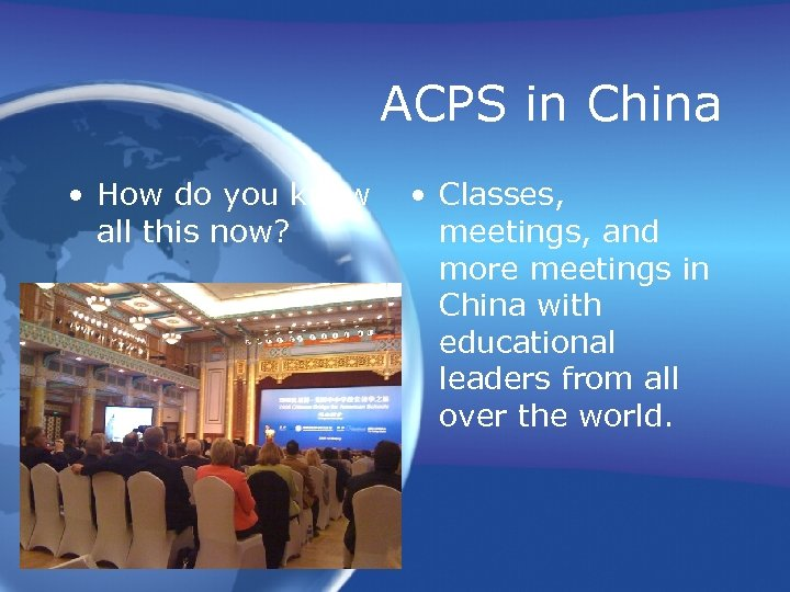 ACPS in China • How do you know all this now? • Classes, meetings,
