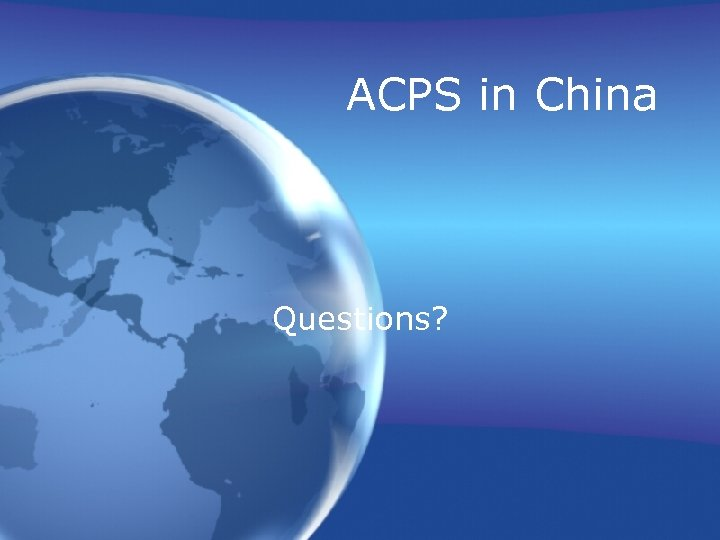 ACPS in China Questions?
