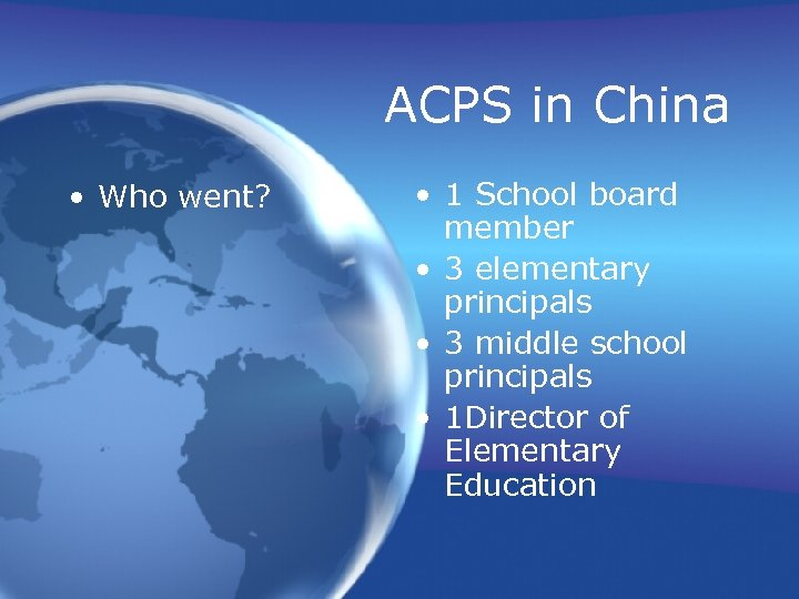 ACPS in China • Who went? • 1 School board member • 3 elementary