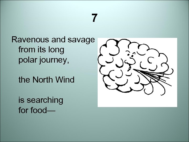 7 Ravenous and savage from its long polar journey, the North Wind is searching