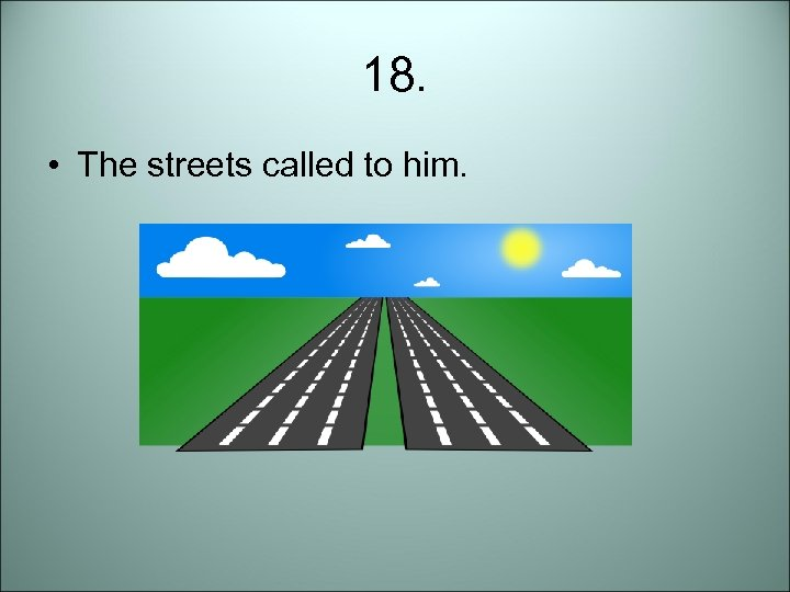18. • The streets called to him.