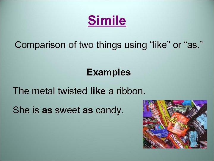 """Simile Comparison of two things using """"like"""" or """"as. """" Examples The metal twisted"""