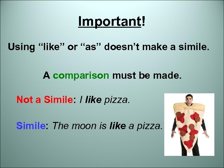 """Important! Using """"like"""" or """"as"""" doesn't make a simile. A comparison must be made."""