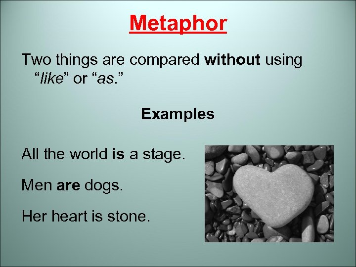 """Metaphor Two things are compared without using """"like"""" or """"as. """" Examples All the"""