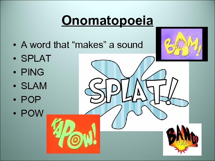 "Onomatopoeia • • • A word that ""makes"" a sound SPLAT PING SLAM POP"