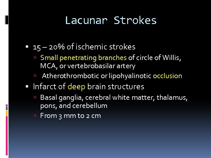 Lacunar Strokes 15 – 20% of ischemic strokes Small penetrating branches of circle of