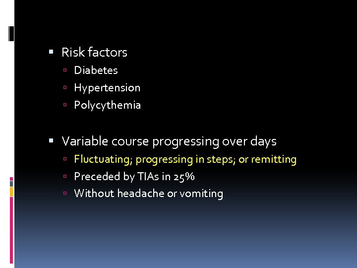 Risk factors Diabetes Hypertension Polycythemia Variable course progressing over days Fluctuating; progressing in
