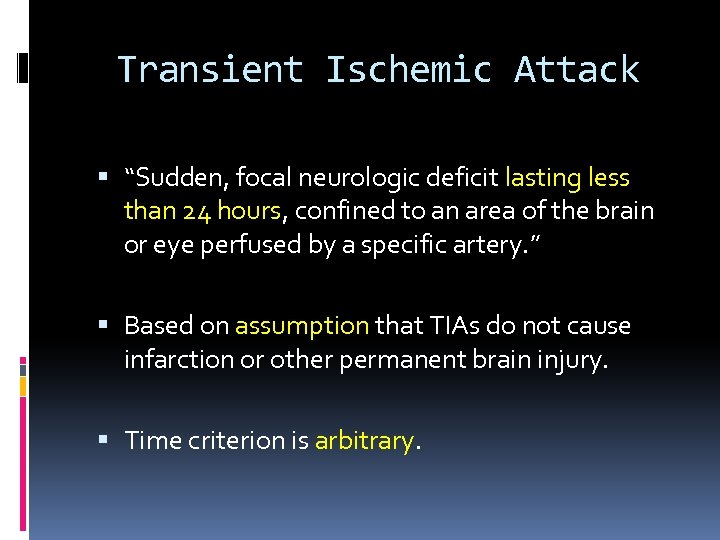 "Transient Ischemic Attack ""Sudden, focal neurologic deficit lasting less than 24 hours, confined to"