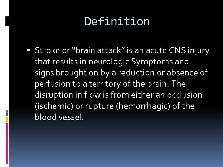 "Definition Stroke or ""brain attack"" is an acute CNS injury that results in neurologic"