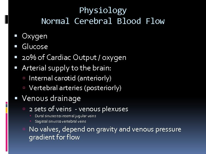 Physiology Normal Cerebral Blood Flow Oxygen Glucose 20% of Cardiac Output / oxygen Arterial