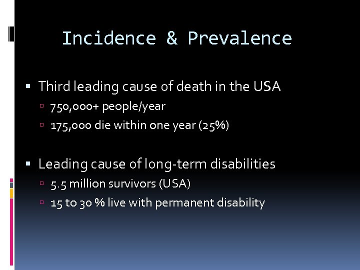 Incidence & Prevalence Third leading cause of death in the USA 750, 000+ people/year