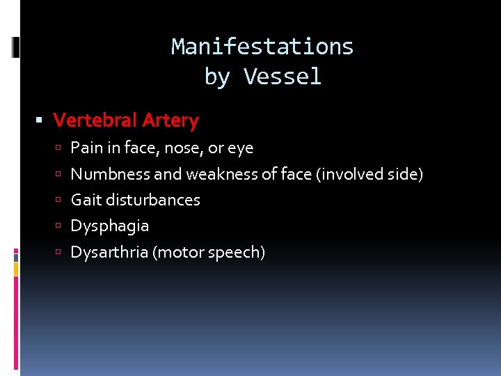 Manifestations by Vessel Vertebral Artery Pain in face, nose, or eye Numbness and weakness