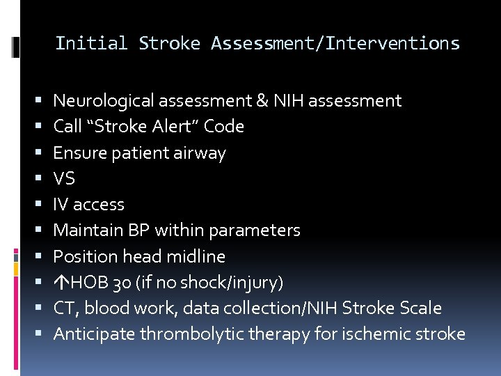 "Initial Stroke Assessment/Interventions Neurological assessment & NIH assessment Call ""Stroke Alert"" Code Ensure patient"